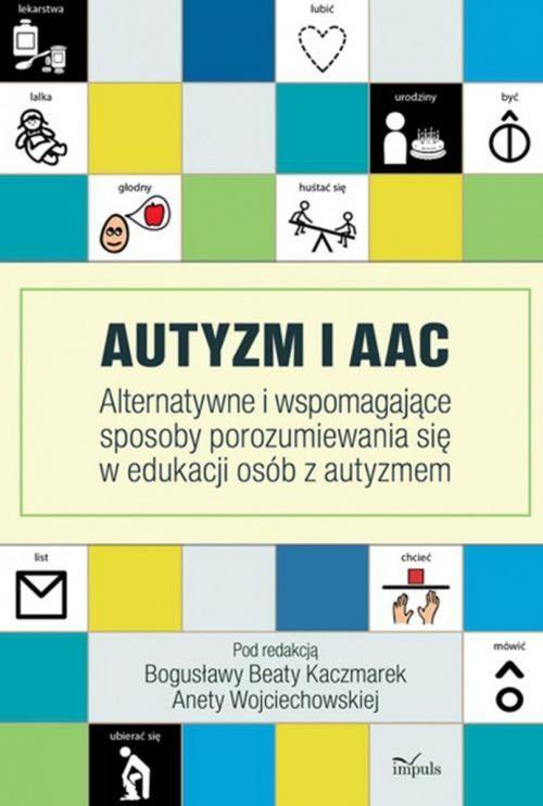 autyzm-i-aac-alternatywne-i-wspomagajace-sposoby-porozumiewania-sie-w-edukacji-osob-z-autyzmem-b-iext37923877[1]